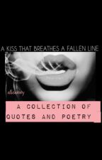 A Kiss That Breathes A Fallen Line | A Collection of Quotes and Poetry by sugarxbane