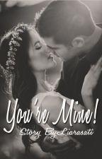You're Mine ! by liarasati
