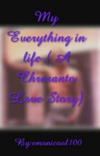 My Everything in life ( A Chresanto Love Story)   by Jacquees_is_bae