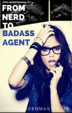 From Nerd To Badass Agent (On Hold) by Hopelessromantic_16