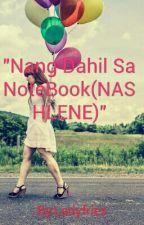 """Nang Dahil Sa NoteBook(NASHLENE)"" by Ladyfries"
