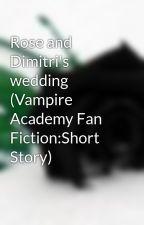 Rose and Dimitri's wedding (Vampire Academy Fan Fiction:Short Story) by BrittBratt8377