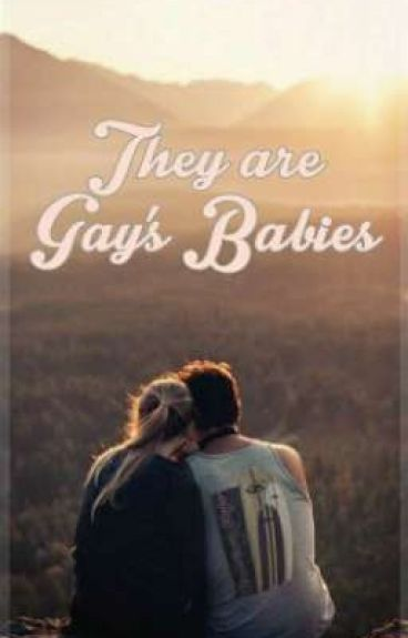 They are GAY'S BABIES --- COMPLETED #Wattys2016