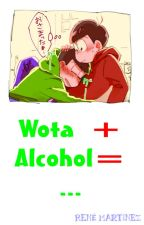 Wota + Alcohol =... (OsoChoro) [Yaoi/Gay/BL] by Rene-Martinez
