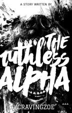 THE RUTHLESS ALPHA by Cravingzoe
