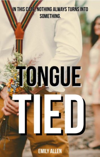 Tongue Tied *UNDERGOING EDITING*
