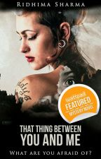 That Thing Between You and Me by Ms_Book_Worm