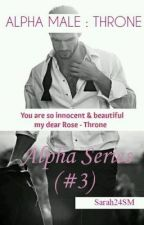 Alpha Male : Throne (#3) {Completed} by Sarah24SM