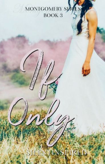 If Only (Montgomery Series # 3) by SilentInspired