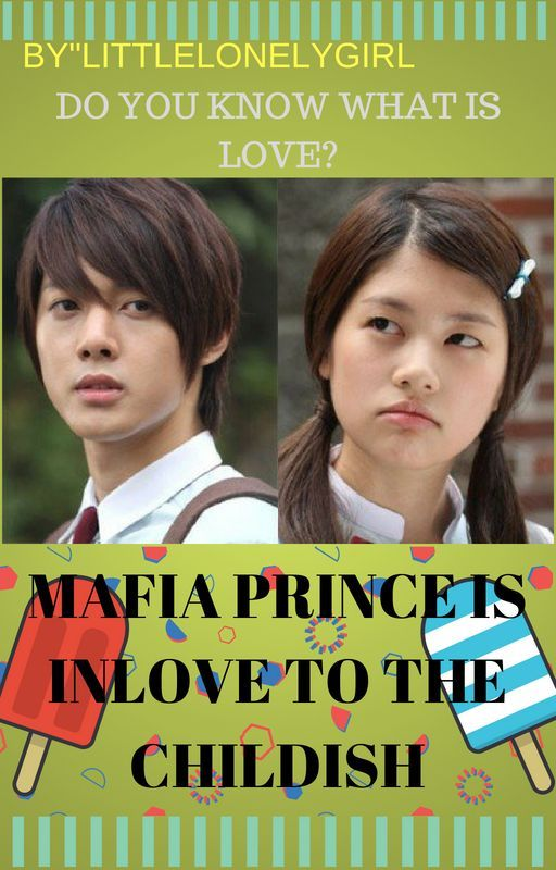 Mafia Prince Is In Love To A CHILDISH!! by HyunaGarcia