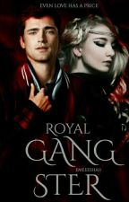 Royal Gangster || Completed #Wattys2016 by emeEesha11