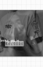 Loving you is suicide by underwrld