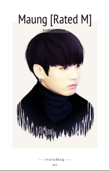 MAUNG(Jungkook)//Rated M+//[completed]