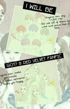 I will be (GOT7 & RED Velvet fanfic) by sgc_is_gorgeousxD