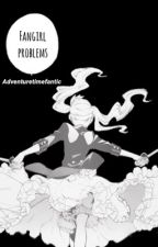 Fangirl problems by adventuretimefanitc