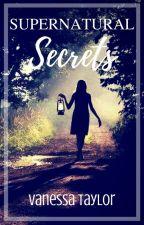 Supernatural Secrets (#Wattys 2016) by fantasyreader27