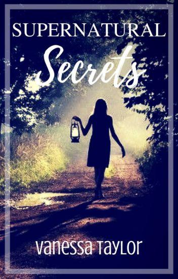 Supernatural Secrets (#Wattys 2016)