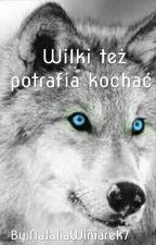 Wilki tez potrafią kochać  by NataliaWiniarek7