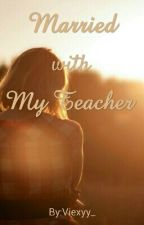 Married with My Teacher  by Viexyy_