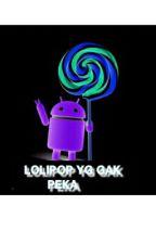 LOLIPOP YANG GAK PEKA by NanaDianty