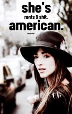 she's american. // rants. by crystalreedss