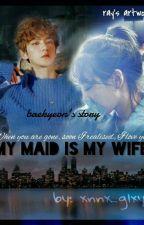 My Maid is My Wife:MMiMW (Baekhyun's Fanfiction) by xnnx_glxy