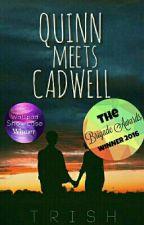 Quinn Meets Cadwell {#Wattys2016} by carlysangels_