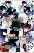 Would You Remember? (Diabolik Lovers X Reader) by Crimson_Puppeteer