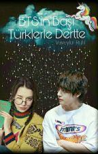 BTS'nin Başı Türklerle Dertte (Tamamlandı)  by Vaveylai_Ruhl