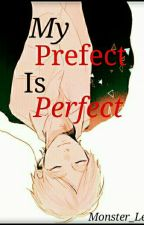 MY PREFECT IS PERFECT!(COMPLETE) by Monster_Leo