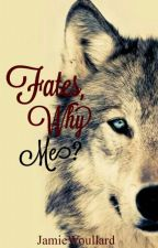 Fates Why Me? by JamieWoullard