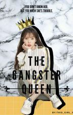 The Gangster Queen by Xo_dreamer4ever_Xo