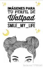 Imágenes Para Tu Perfil De Wattpad! by smile_my_life
