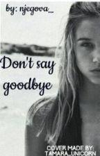 Don't Say Goodbye by njegova__