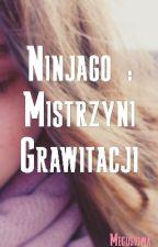 Ninjago : Mistrzyni Grawitacji  by Megusiowa