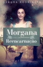 MORGANA - Reencarnação  by debybyby