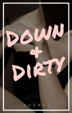 Down & Dirty | private by cheryl-is-not-here