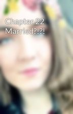 Chapter 22 Married?!?! by notsoradrose5SOS