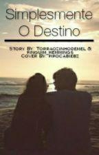 Simplesmente o Destino... by Torraozinhodemel