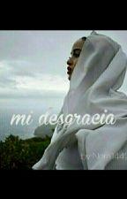 Mi Desgracia [#Wattys2016] by nora1442