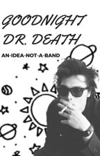 Goodnite Dr. Death - Geetrick by an-idea-not-a-band