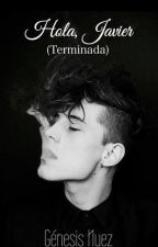 Hola, Javier. ~  {TERMINADA} by GnesisNuez
