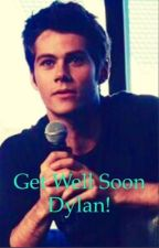 Get well soon, Dylan! (Dylan O'Brien FF) by _Imagine_J_D_