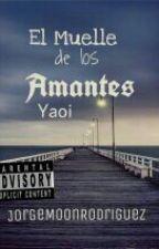 El Muelle De Los Amantes (Yaoi) by JorgeMoonRodriguez