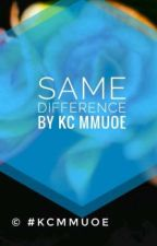 SAME  DIFFERENCE- By Kgali Claire Mmuoe   #BWWM *Editing* by ClaireMmuoe