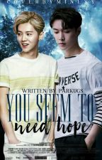 You seem to need hope ~ (LayHan / ChenMin) by parkugs