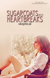 Sugarcoats and Heartbreaks by skxptical