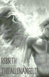 Rebirth  by The_Fallen-Angel77