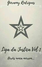 Liga Da Justiça Vol 1 (EM REVISÃO)  by Gio_442