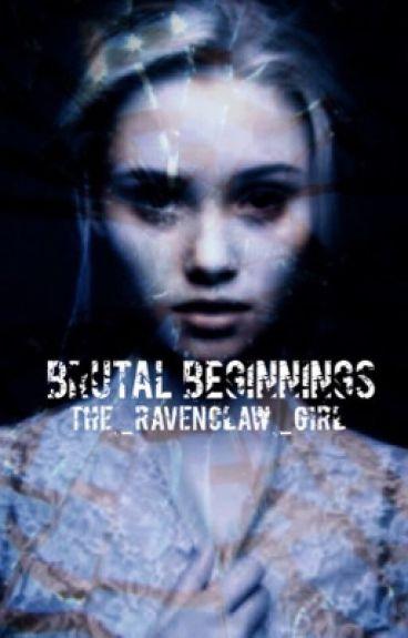 Brutal Beginnings (Four's sister Divergent)  UNDER EDITING